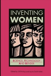 Inventing Women : Science, Gender and Technology - Kirkup, Gill