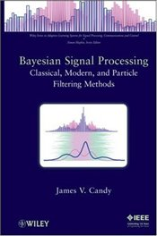 Bayesian Signal Processing: Classical, Modern and Particle Filtering Methods: Classical, Unscented a - Candy, James V.