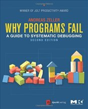 Why Programs Fail: A Guide to Systematic Debugging - Zeller, Andreas