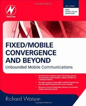 Fixed/Mobile Convergence and Beyond: Unbounded Mobile Communications - Watson, Richard