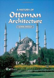 History of Ottoman Architecture - Freely, John