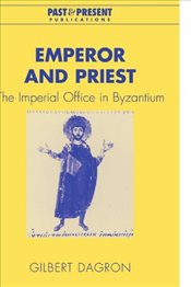 Emperor and Priest : The Imperial Office in Byzantium  - Dagron, Gilbert