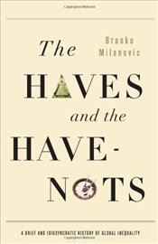 Haves and the Have-nots : A Brief and Idiosyncratic History of Inequality Around the World - Milanovic, Branko