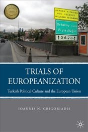 Trials of Europeanization : Turkish Political Culture and the European Union - Grigoriadis, Ioannis N.