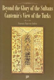 Beyond the Glory of the Sultans Cantemirs View of the Turks - Judetz, Eugenia Popescu