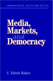 Media, Markets and Democracy - Baker, Edwin
