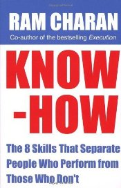 Know-How: The 8 Skills that Separate People who Perform From Those Who Don?t - Charan, Ram