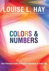 Colors & Numbers : Your Personal Guide to Positive Vibrations in Daily Life - Hay, Louise L.