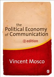 Political Economy of Communication 2e - Mosco, Vincent