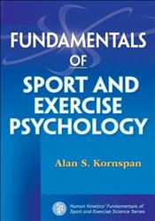 Fundamentals of Sport and Exercise Psychology - Kornspan, Alan S.