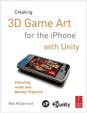 Creating 3D Game Art for the iPhone with Unity : Featuring Modo and Blender Pipelines - McDermott, Wes