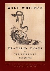 Franklin Evans, or the Inebriate : A Tale of the Times - Whitman, Walt