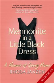 Mennonite in a Little Black Dress : A Memoir of Going Home - Janzen, Rhoda