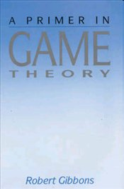 Primer in Game Theory [Game Theory for Applied Economists] - Gibbons, Robert