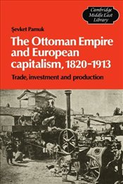 Ottoman Empire and European Capitalism, 1820-1913 : Trade, Investment and Production - Pamuk, Şevket