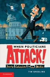When Politicians Attack : Party Cohesion in the Media - Groeling, Tim J.