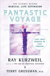 Fantastic Voyage : Live Long Enough to Live Forever - Kurzweil, Ray