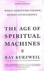 Age of Spiritual Machines : When Computers Exceed Human Intelligence - Kurzweil, Ray