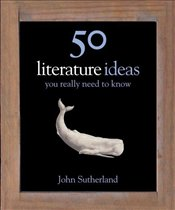 50 Literature Ideas You Really Need to Know - Sutherland, John