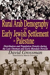Arab Demography and Early Jewish Settlement in Palestine : The Late Ottoman and Mandatory Period - Grossman, David