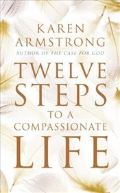 Twelve Steps to a Compassionate Life - Armstrong, Karen