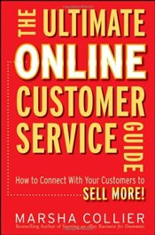 Ultimate Online Customer Service Guide : How to Connect with Your Customers to Sell More! - Collier, Marsha