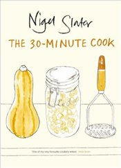 30-Minute Cook : The Best of the Worlds Quick Cooking - Slater, Nigel