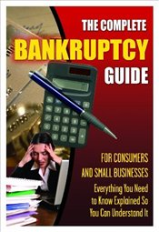 Complete Bankruptcy Guide for Consumers and Small Businesses: Everything You Need to Know Explained  - Peoples, Kristin