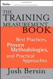 Training Measurement Book : Best Practices, Proven Methodologies, and Practical Approaches  - Bersin, Josh