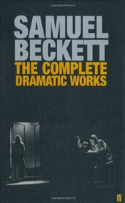 Complete Dramatic Works of Samuel Beckett - Beckett, Samuel