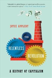 Relentless Revolution : A History of Capitalism - Appleby, Joyce