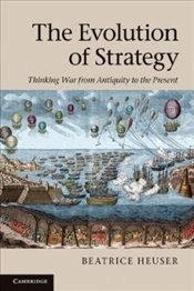 Evolution of Strategy : Thinking War from Antiquity to the Present - Heuser, Beatrice