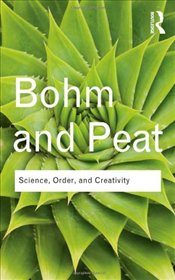 Science, Order and Creativity  - Bohm, David
