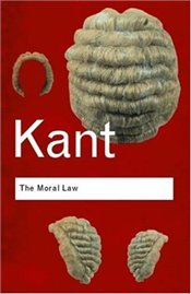 Moral Law : Groundwork of the Metaphysics of Morals  - Kant, Immanuel