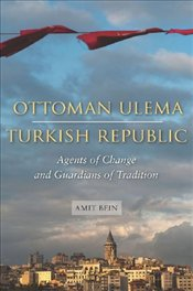 Ottoman Ulema, Turkish Republic : Agents of Change and Guardians of Tradition - Bein, Amit