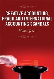 Creative Accounting, Fraud and International Accounting Scandals - Jones, Michael