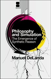 Philosophy and Simulation : Emergence of Synthetic Reason - Delanda, Manuel