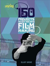 130 Projects to Get You Into Filmmaking - Grove, Elliot