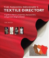 Fashion Designers Textile Directory: A Guide to Fabrics Properties, Characteristics and Garment-De - Baugh, Gail