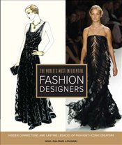Worlds Most Influential Fashion Designers : Hidden Connections and Lasting Legacies of Fashion - Palomo-Lovinski, Noel