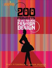 200 Projects to Get You Into Fashion Design - Grandon, Adrian