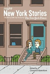 More New York Stories : The Best of the City Section of the New York Times - Rosenblum, Constance