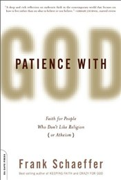 Patience With God : Faith for People Who Dont Like Religion (or Atheism)  - Schaeffer, Frank