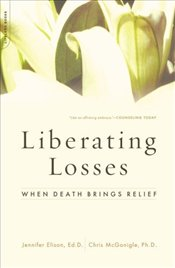 Liberating Losses : When Death Brings Relief - Elison, Jennifer