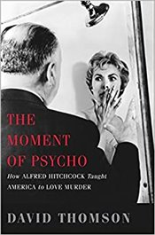 Moment of Psycho : How Alfred Hitchcock Taught America to Love Murder  - Thomson, David
