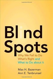 Blind Spots : Why We Fail to Do Whats Right and What to Do about It - Bazerman, Max