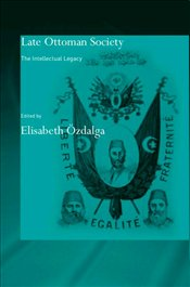 Late Ottoman Society : The Intellectual Legacy - Özdalga, Elisabeth