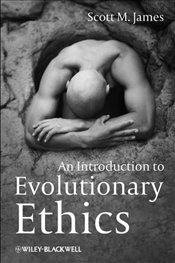 Introduction to Evolutionary Ethics - James, Scott M.