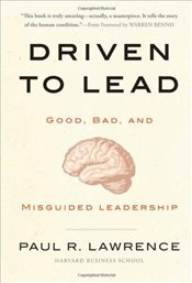 Driven to Lead : Good, Bad, and Misguided Leadership - LAWRENCE, PAUL
