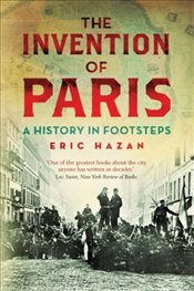 Invention of Paris : A History in Footsteps - Hazan, Eric